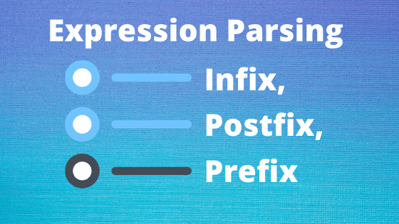 Expression Parsing Infix, Postfix, And Prefix