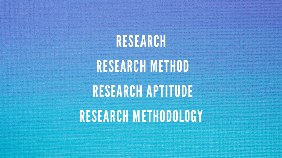 What is Research, Research Method, Research Methodology and Research Aptitude