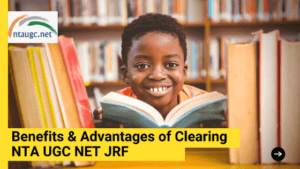 Benefits & Advantages of Clearing NTA UGC NET JRF