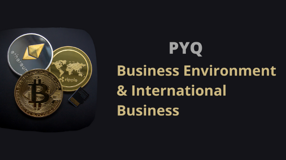 PYQ of Business Environment & International Business (1)